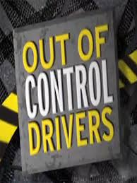 Out of Control Drivers